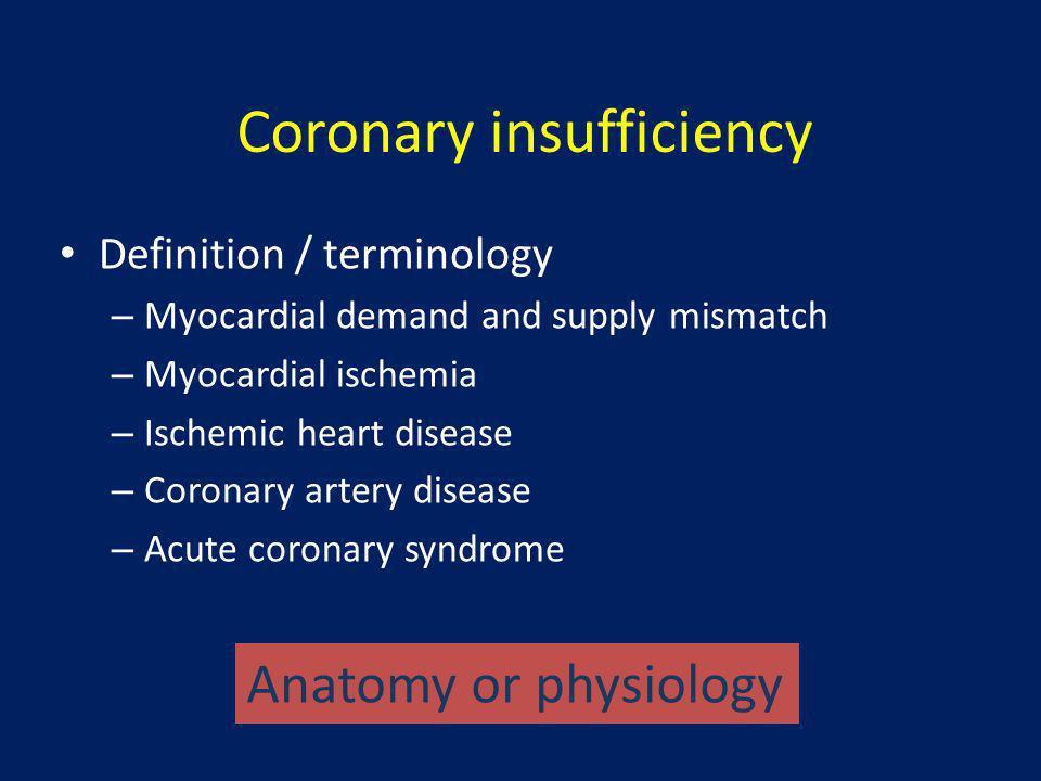 Coronary insufficiency • Cause / pathogenesis – Atherosclerosis – Non-atherosclerosis • Vasculitis • Embolism • Etc.