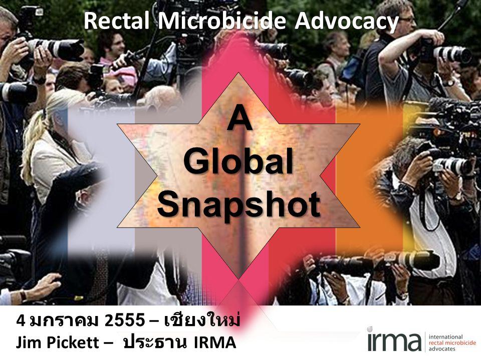 4 มกราคม 2555 – เชียงใหม่ Jim Pickett – ประธาน IRMA Rectal Microbicide Advocacy AGlobalSnapshot