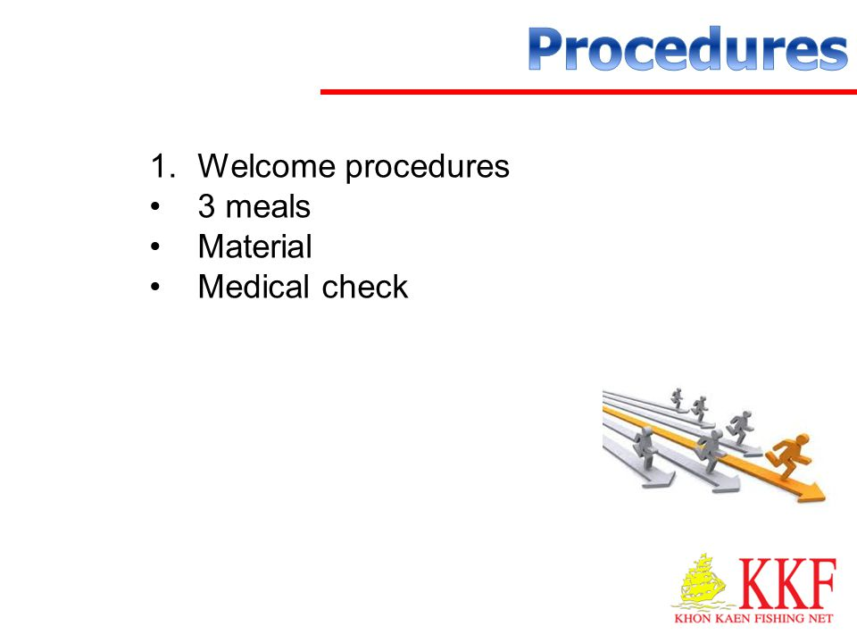 1.Welcome procedures •3 meals •Material •Medical check