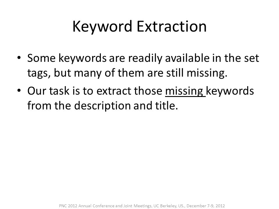 Keyword Extraction • Some keywords are readily available in the set tags, but many of them are still missing. • Our task is to extract those missing k