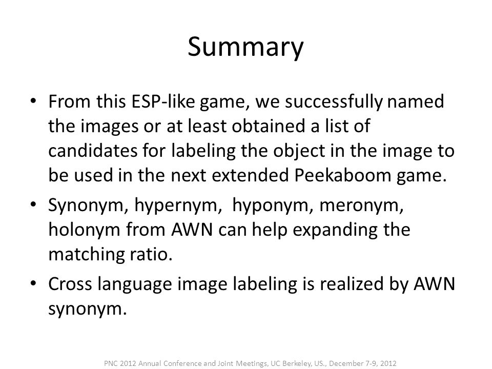 Summary • From this ESP-like game, we successfully named the images or at least obtained a list of candidates for labeling the object in the image to be used in the next extended Peekaboom game.