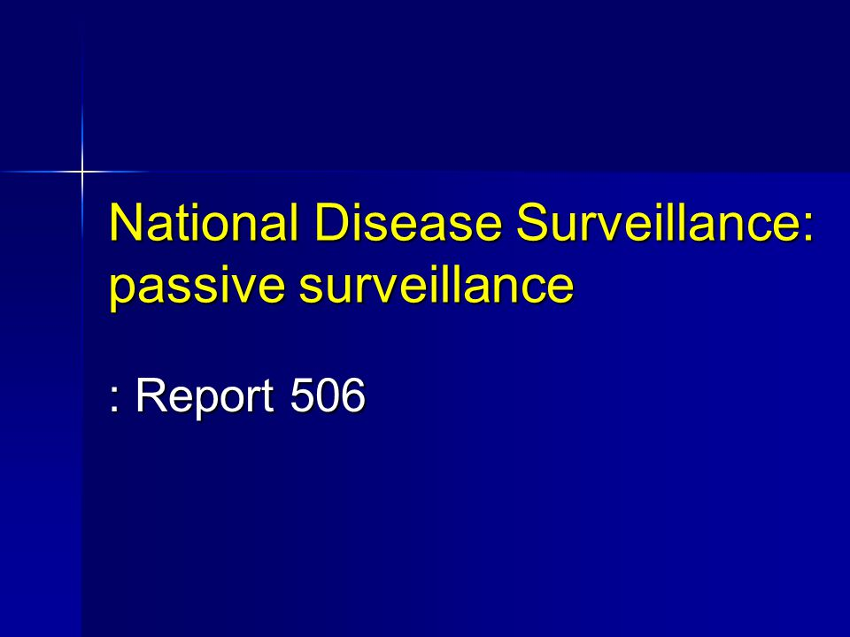 National Disease Surveillance: passive surveillance : Report 506
