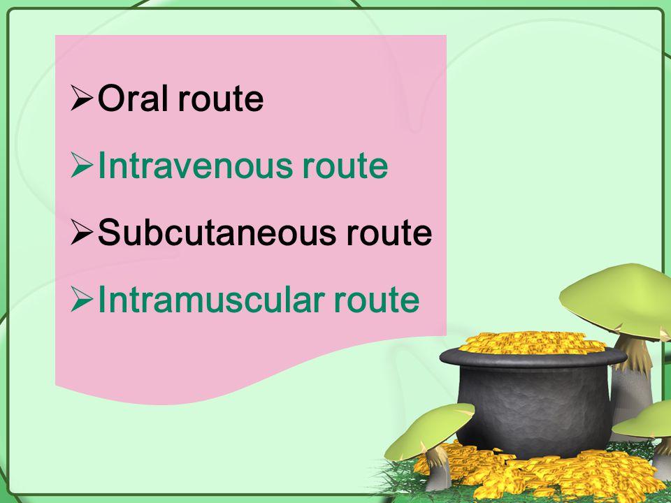  Oral route  Intravenous route  Subcutaneous route  Intramuscular route
