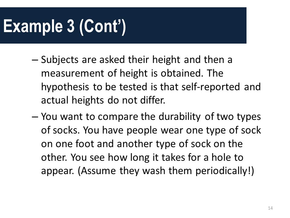 Example 3 (Cont') – Subjects are asked their height and then a measurement of height is obtained. The hypothesis to be tested is that self-reported an