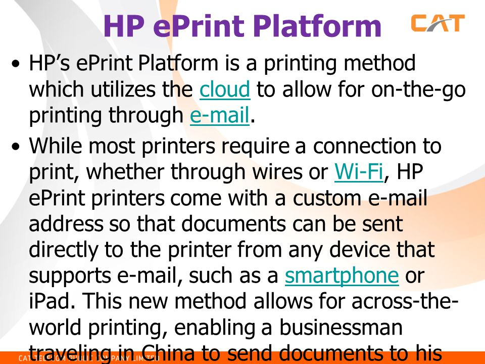 HP ePrint Platform •HP's ePrint Platform is a printing method which utilizes the cloud to allow for on-the-go printing through e-mail.cloude-mail •Whi