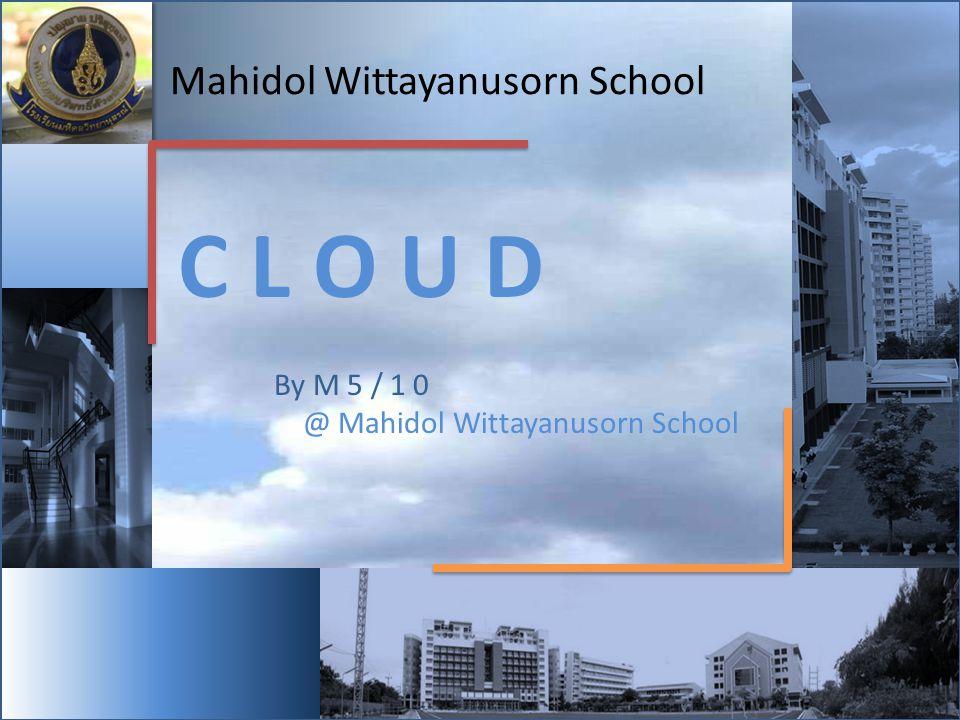Mahidol Wittayanusorn School C L O U D By M 5 / 1 0 @ Mahidol Wittayanusorn School