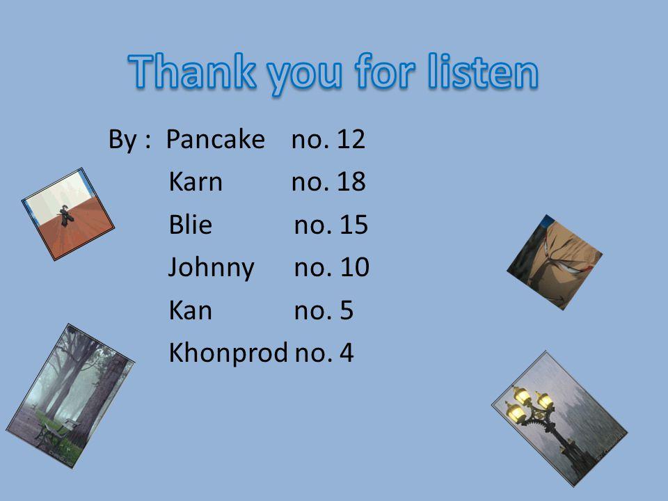 By : Pancake no. 12 Karn no. 18 Blie no. 15 Johnny no. 10 Kan no. 5 Khonprod no. 4