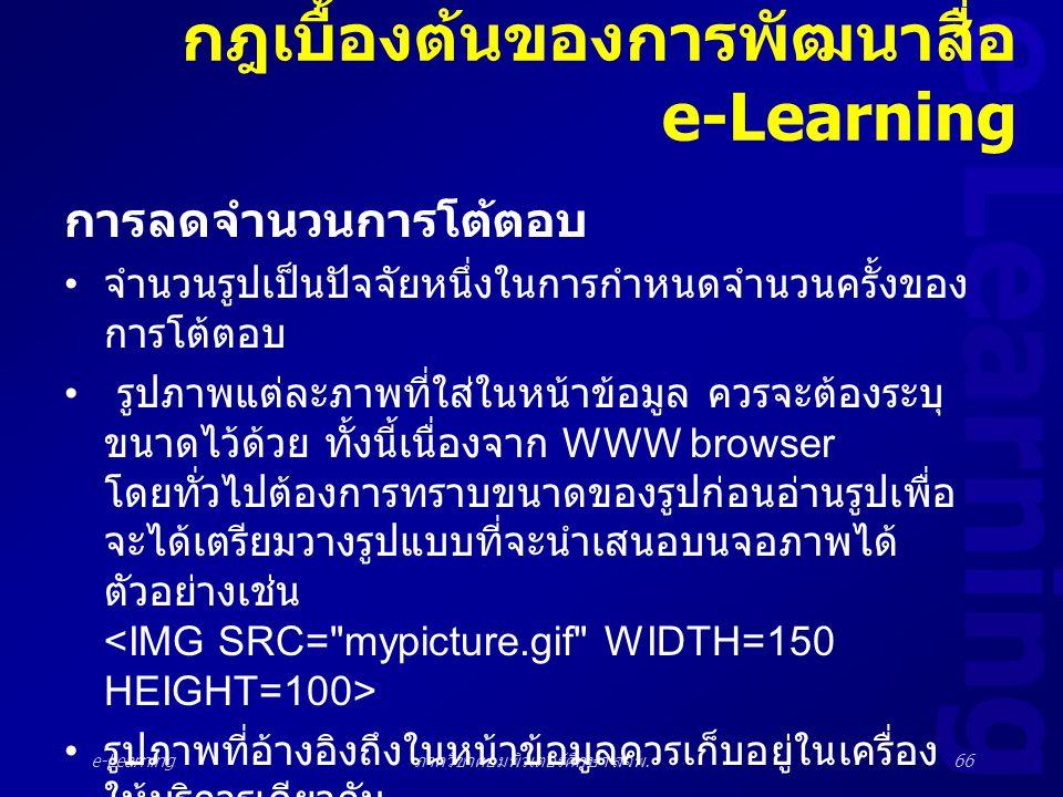 e-Learning ภาควิชาคอมพิวเตอร์ศึกษา สจพ.66 กฎเบื้องต้นของการพัฒนาสื่อ e-Learning การลดจำนวนการโต้ตอบ • จำนวนรูปเป็นปัจจัยหนึ่งในการกำหนดจำนวนครั้งของ ก