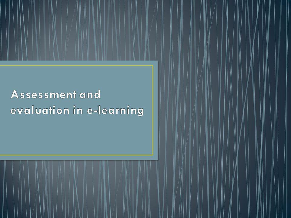 • การประเมินผลย่อย (Formative assessment) • สามารถประเมินเป็นระยะได้ตลอดในระหว่าง กระบวนการเรียนด้วยอีเลิรน์นิ่ง • การประเมินผลรวม (Summative assessment) • เป็นการประเมินช่วงท้ายของกระบวนการเรียนด้วยอี เลิรน์นิ่ง • Assessment and evaluation
