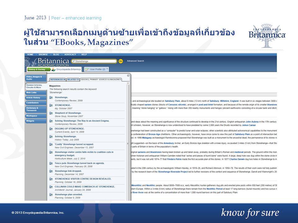 "June 2013 | Peer – enhanced learning ผู้ใช้สามารถเลือกเมนูด้านซ้ายเพื่อเข้าถึงข้อมูลที่เกี่ยวข้อง ในส่วน ""EBooks, Magazines"" © 2013 Encyclopædia Brita"