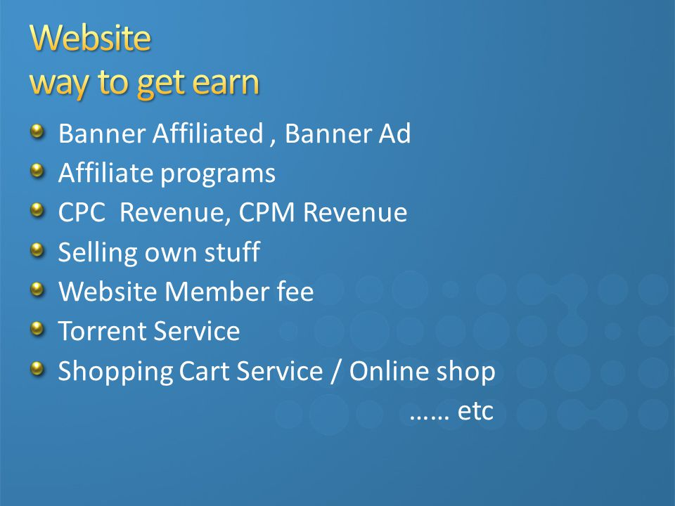 Banner Affiliated, Banner Ad Affiliate programs CPC Revenue, CPM Revenue Selling own stuff Website Member fee Torrent Service Shopping Cart Service / Online shop …… etc