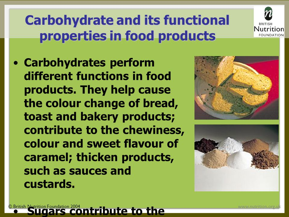 © British Nutrition Foundation 2004www.nutrition.org.uk •Carbohydrates perform different functions in food products.