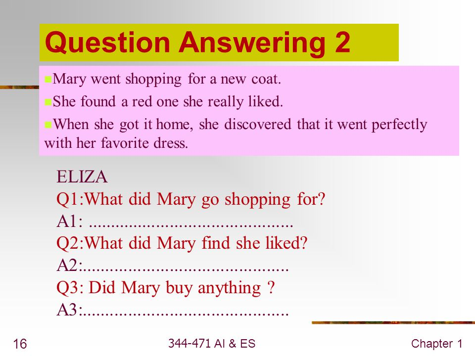 344-471 AI & ESChapter 1 16 Question Answering 2  Mary went shopping for a new coat.  She found a red one she really liked.  When she got it home,