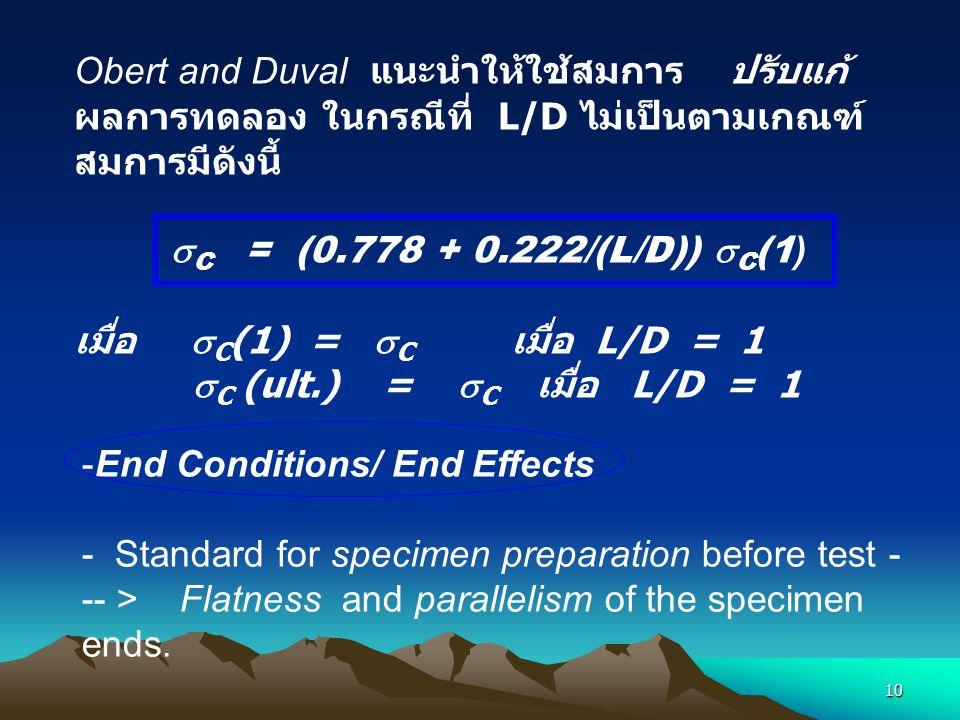 10 Obert and Duval แนะนำให้ใช้สมการ ปรับแก้ ผลการทดลอง ในกรณีที่ L/D ไม่เป็นตามเกณฑ์ สมการมีดังนี้  C = (0.778 + 0.222/(L/D))  C (1 ) เมื่อ  C (1)