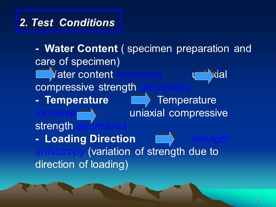 5 2. Test Conditions - Water Content ( specimen preparation and care of specimen) Water content increases uniaxial compressive strength decreases - Te