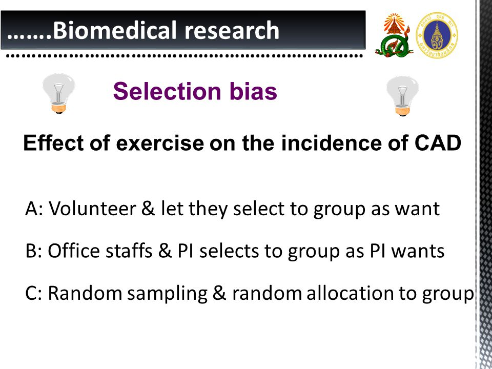 …….Biomedical research …………………………………………………………… Selection bias Effect of exercise on the incidence of CAD A: Volunteer & let they select to group as wa