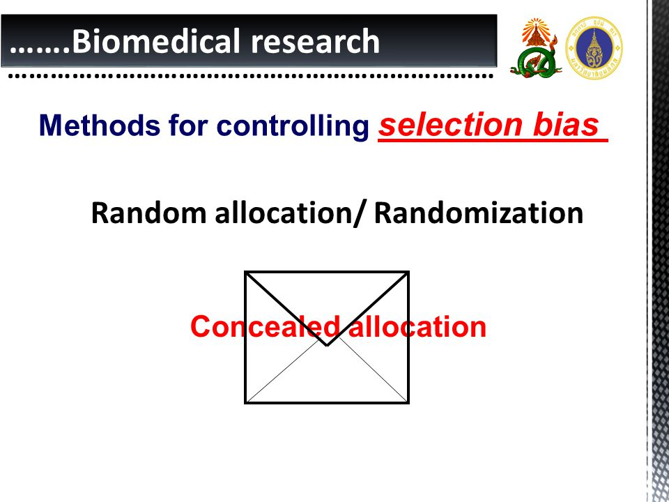 …….Biomedical research …………………………………………………………… Methods for controlling selection bias Random allocation/ Randomization Concealed allocation