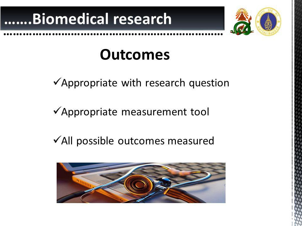 …….Biomedical research …………………………………………………………… Valid methods of measurement Blinding Explicit criteria, Operational definition Methods for controlling Measurement bias