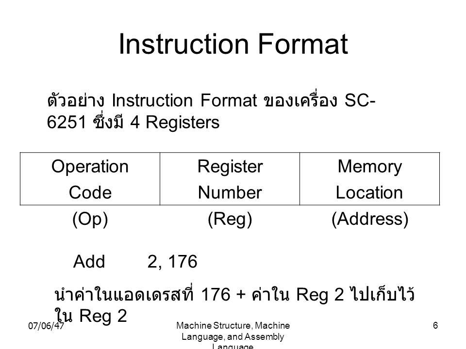07/06/47Machine Structure, Machine Language, and Assembly Language 27 4. คำสั่ง (Instructions)