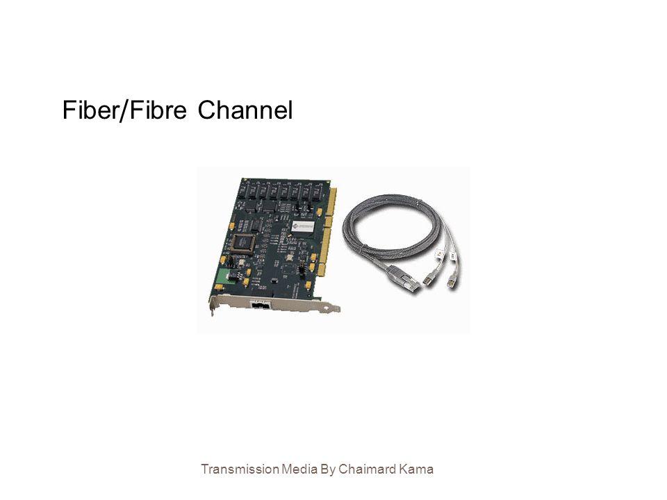 Transmission Media By Chaimard Kama Fiber/Fibre Channel