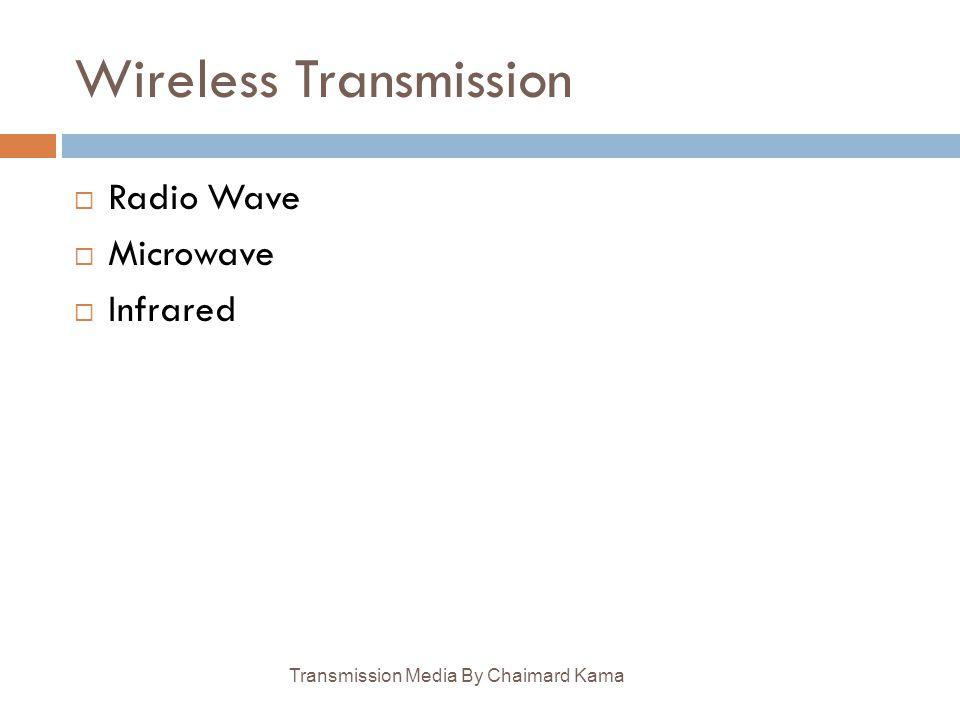 Wireless Transmission Transmission Media By Chaimard Kama  Radio Wave  Microwave  Infrared