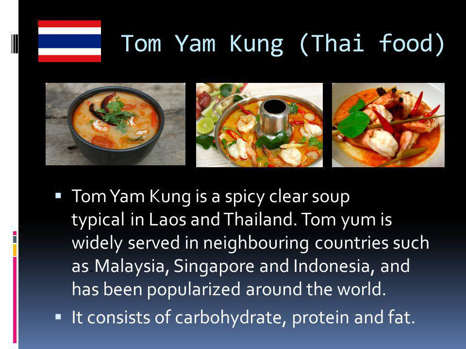 Tom Yam Kung (Thai food)  Tom Yam Kung is a spicy clear soup typical.in Laos and Thailand.