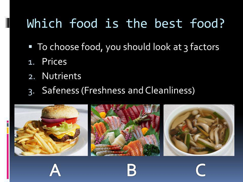 Which food is the best food.  To choose food, you should look at 3 factors 1.