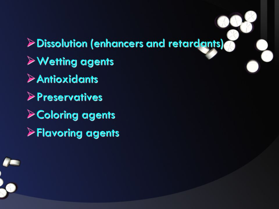  Dissolution (enhancers and retardants)  Wetting agents  Antioxidants  Preservatives  Coloring agents  Flavoring agents