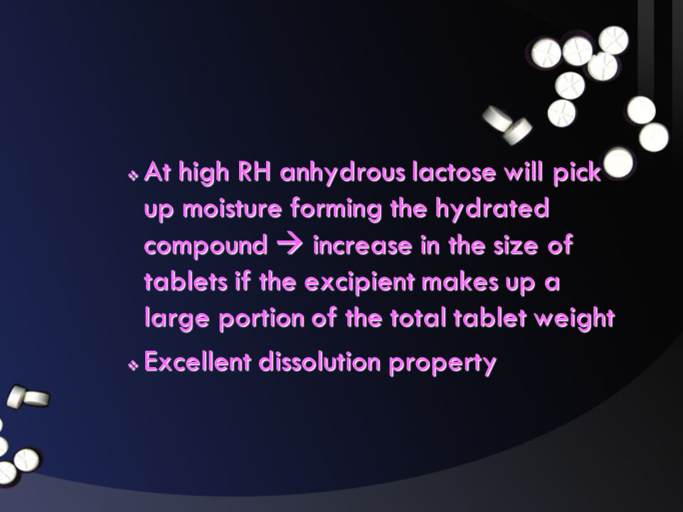  At high RH anhydrous lactose will pick up moisture forming the hydrated compound  increase in the size of tablets if the excipient makes up a large