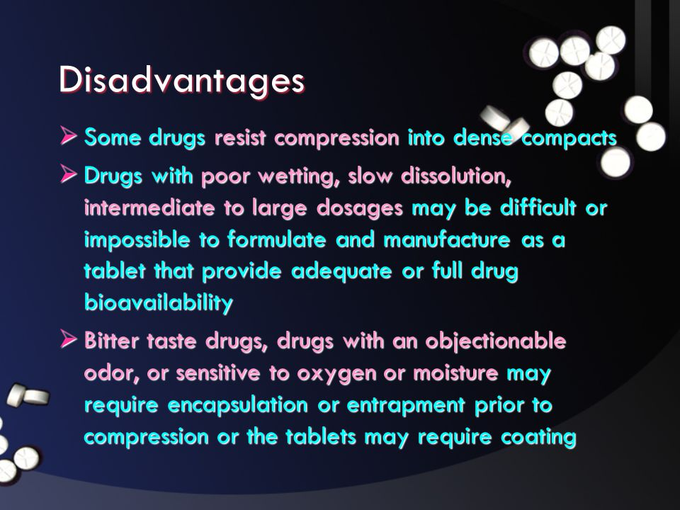 •Physical limitation of drug  No compressibility  No flowability •Physical characteristics of materials (both drug and excipient)  Size and size distribution  Moisture  Shape and surface  Flowability  Density