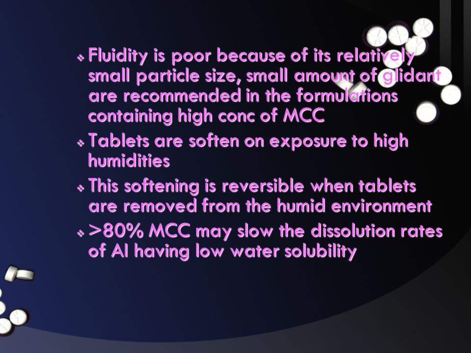  Fluidity is poor because of its relatively small particle size, small amount of glidant are recommended in the formulations containing high conc of