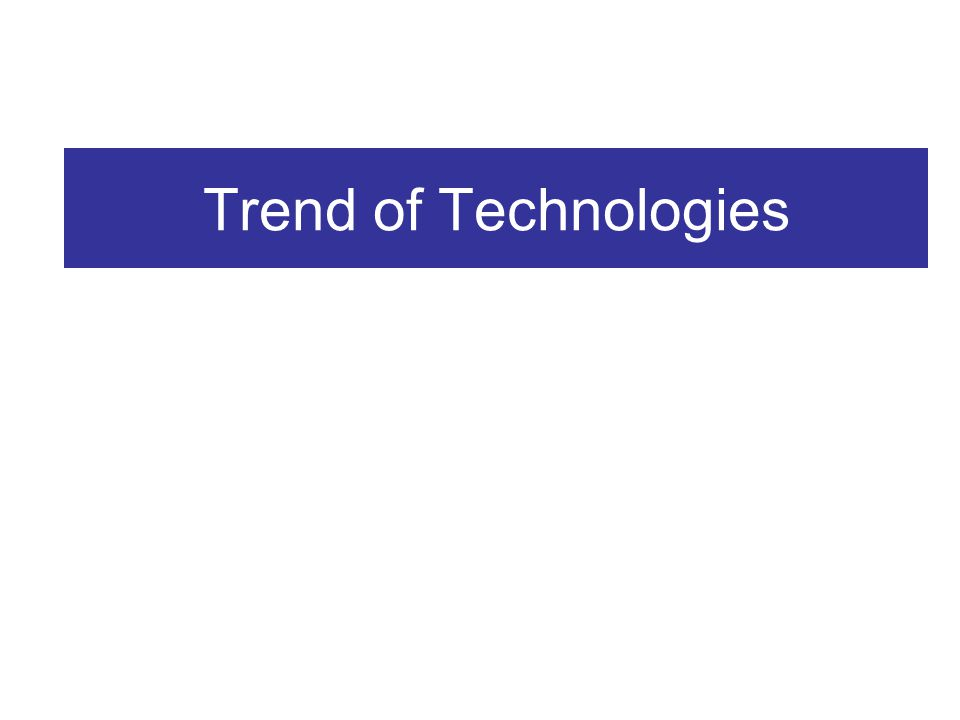 Trend of Technologies