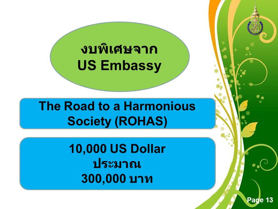 Free Powerpoint Templates Page 13 งบพิเศษจาก US Embassy The Road to a Harmonious Society (ROHAS) 10,000 US Dollar ประมาณ 300,000 บาท