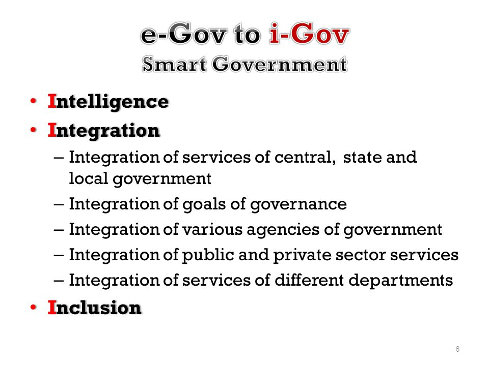 • Intelligence • Integration – Integration of services of central, state and local government – Integration of goals of governance – Integration of va