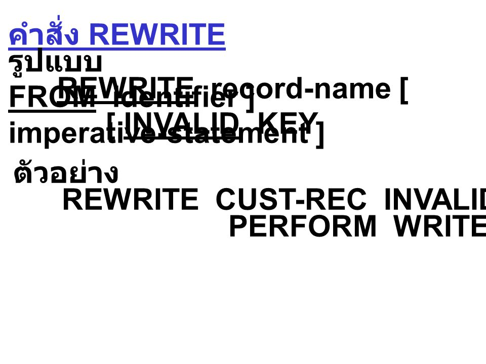 คำสั่ง WRITE รูปแบบ WRITE record-name [ FROM identifier ] [ INVALID KEY imperative-statement ] ตัวอย่าง WRITE STUDENT-RECORD INVALID KEY DISPLAY DUPLICATE KEY .