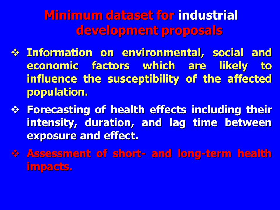 Minimum dataset for industrial development proposals  Information on environmental, social and economic factors which are likely to influence the sus