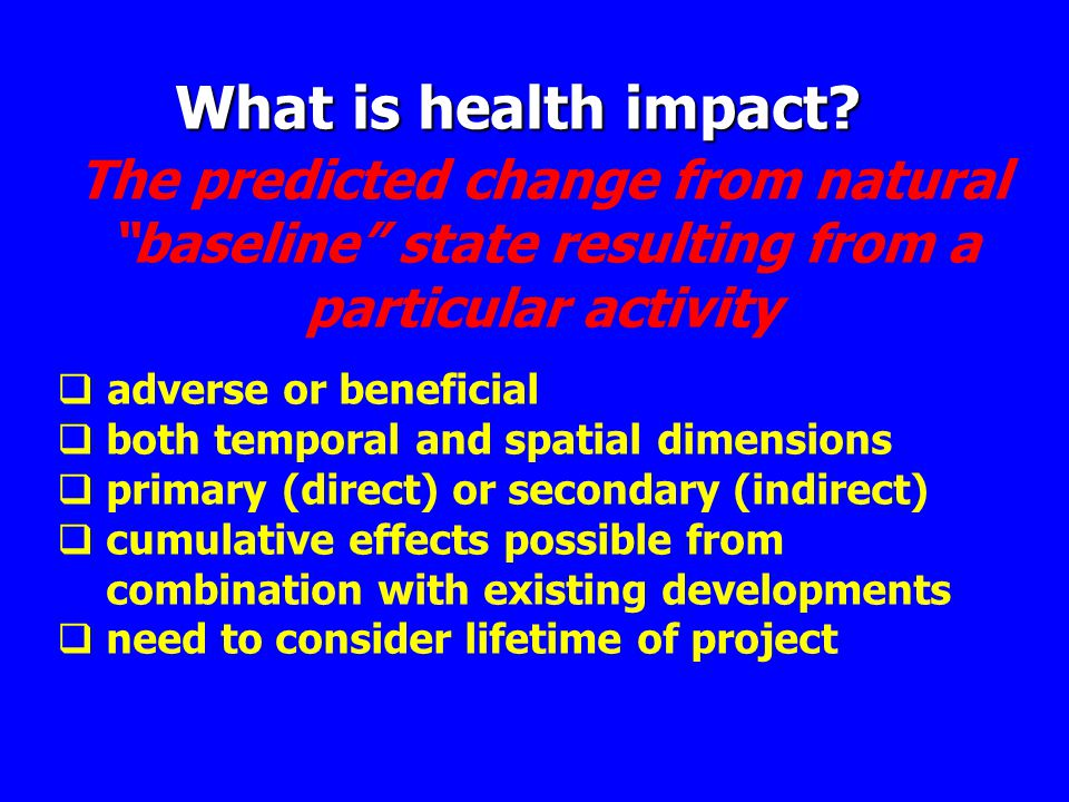 "The predicted change from natural ""baseline"" state resulting from a particular activity  adverse or beneficial  both temporal and spatial dimensions"