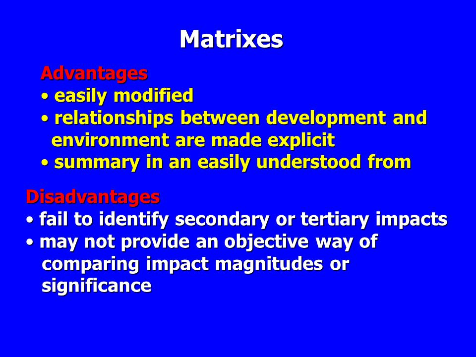 Matrixes Advantages • easily modified • relationships between development and environment are made explicit environment are made explicit • summary in