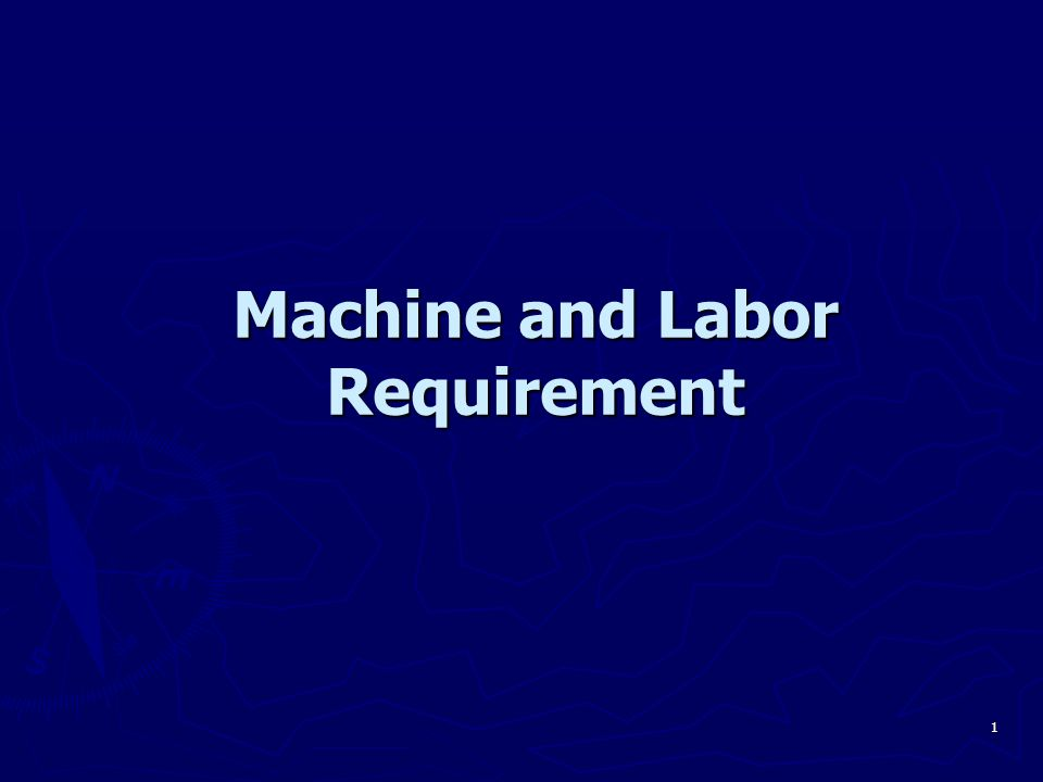 1 Machine and Labor Requirement