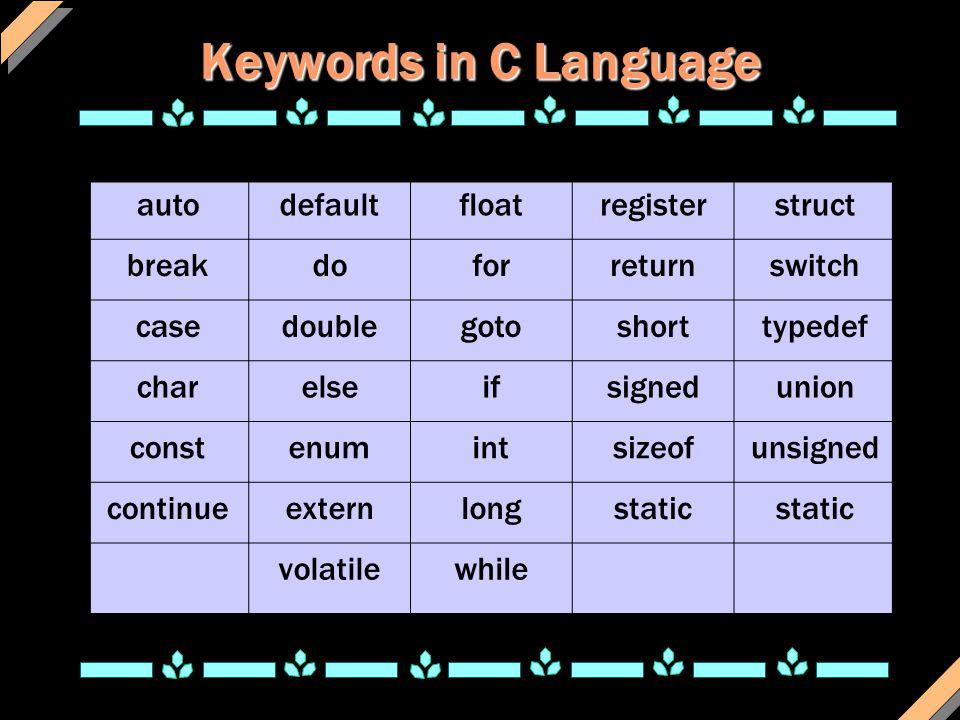 Keywords in C Language autodefaultfloatregisterstruct breakdoforreturnswitch casedoublegotoshorttypedef charelseifsignedunion constenumintsizeofunsign