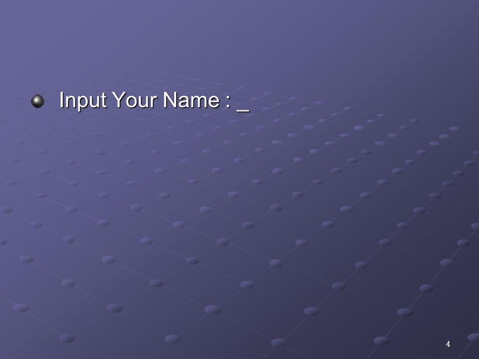 Input Your Name : _ Input Your Name : _ 4