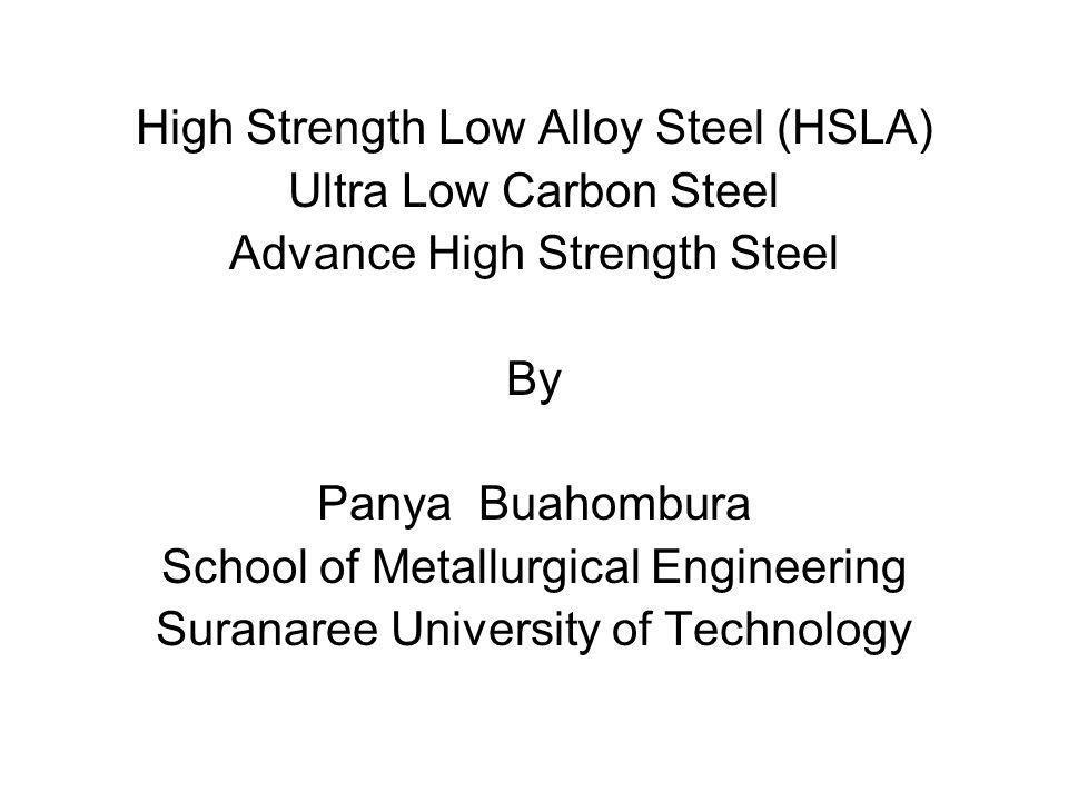 High Strength Low Alloy Steel (HSLA) (Precipitation strengthened/Grain refined steel) • Ti(CN) เกิด dynamic precipitation ได้ดีที่ อุณหภูมิ ~ 1025 ºC ( แต่จะส่งผลต่อ No- recrystallization temperature (T nr ) น้อย กว่า Nb(CN)) • %Mn ที่เพิ่มขึ้นมีผลให้ การเกิด precipitation ช้า ลง (shift PTT curve ไป ทางด้านขวามือ เช่นเดียวกันกับในกรณี ของ HSLA steel ที่มีการ เติมธาตุผสม Nb) Precipitation-Time-Temperature (PTT) Diagram ของ Ti(CN) ใน austenite