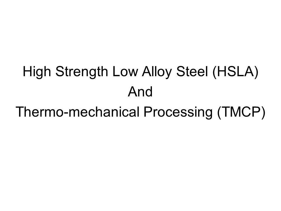High Strength Low Alloy Steel (HSLA) And Thermo-mechanical Processing (TMCP)