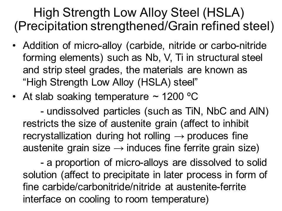 High Strength Low Alloy Steel (HSLA) (Precipitation strengthened/Grain refined steel) •Addition of micro-alloy (carbide, nitride or carbo-nitride form