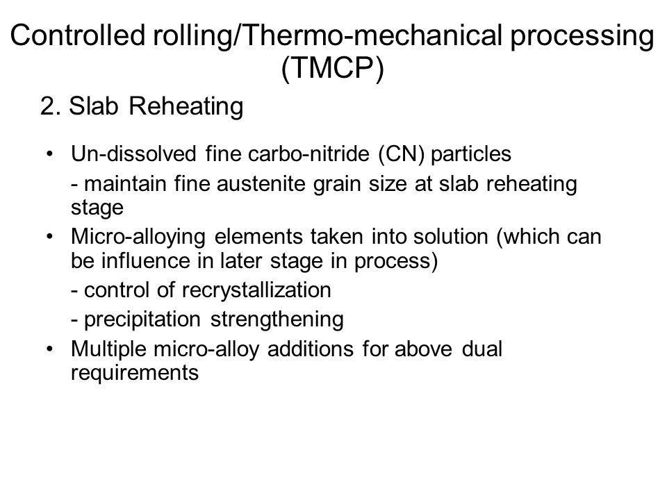 2. Slab Reheating •Un-dissolved fine carbo-nitride (CN) particles - maintain fine austenite grain size at slab reheating stage •Micro-alloying element
