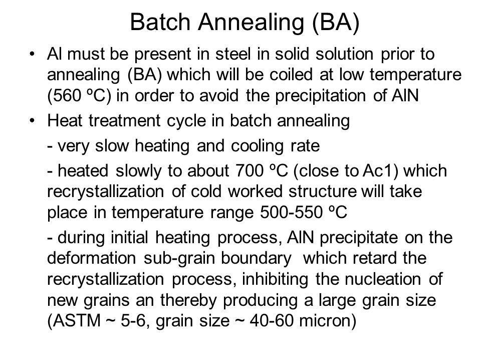 •Al must be present in steel in solid solution prior to annealing (BA) which will be coiled at low temperature (560 ºC) in order to avoid the precipit