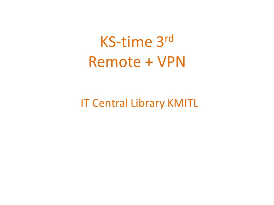 KS-time 3 rd Remote + VPN IT Central Library KMITL