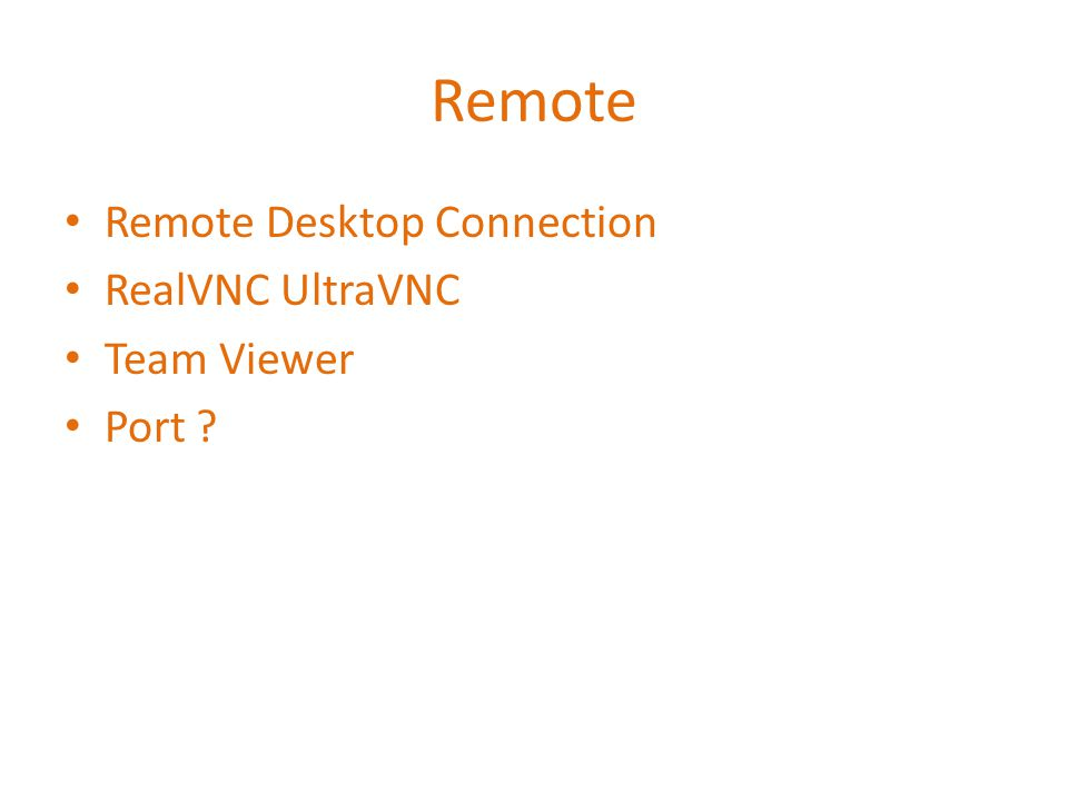 Remote • Remote Desktop Connection • RealVNC UltraVNC • Team Viewer • Port ?