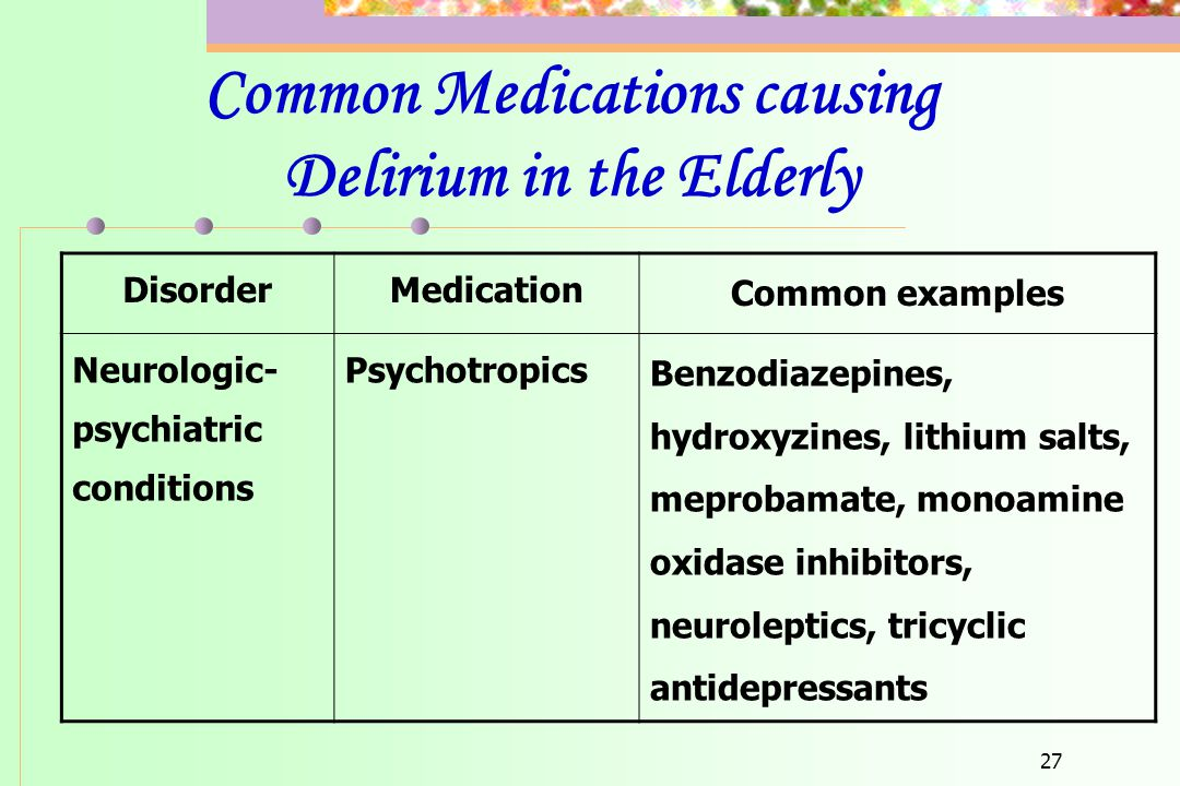 27 DisorderMedication Common examples Neurologic- psychiatric conditions Psychotropics Benzodiazepines, hydroxyzines, lithium salts, meprobamate, mono