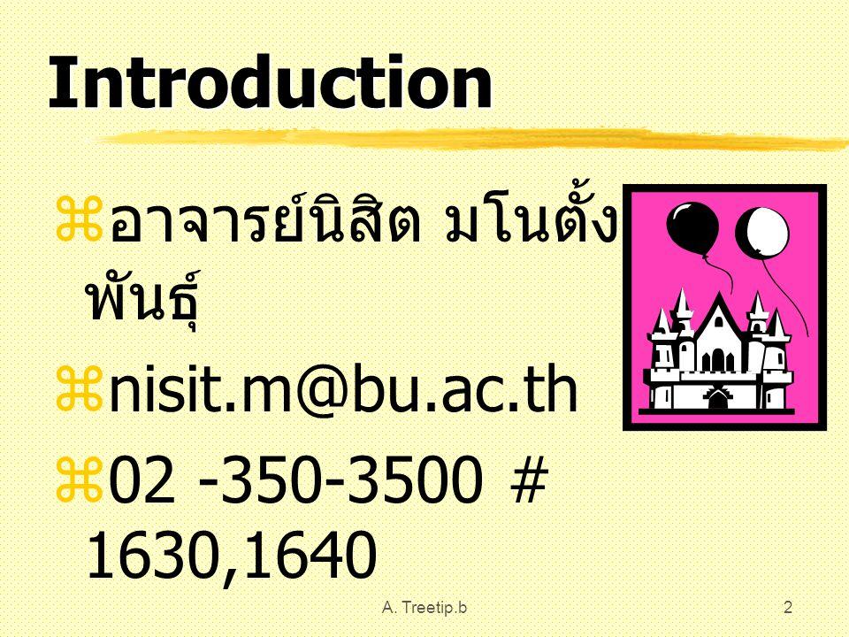 A. Treetip.b2 Introduction  อาจารย์นิสิต มโนตั้งวร พันธุ์  nisit.m@bu.ac.th  02 -350-3500 # 1630,1640